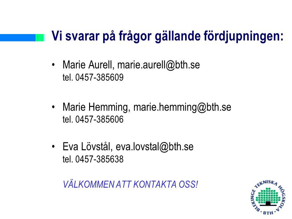 Vi svarar på frågor gällande fördjupningen: Marie Aurell, marie.aurell@bth.se tel.