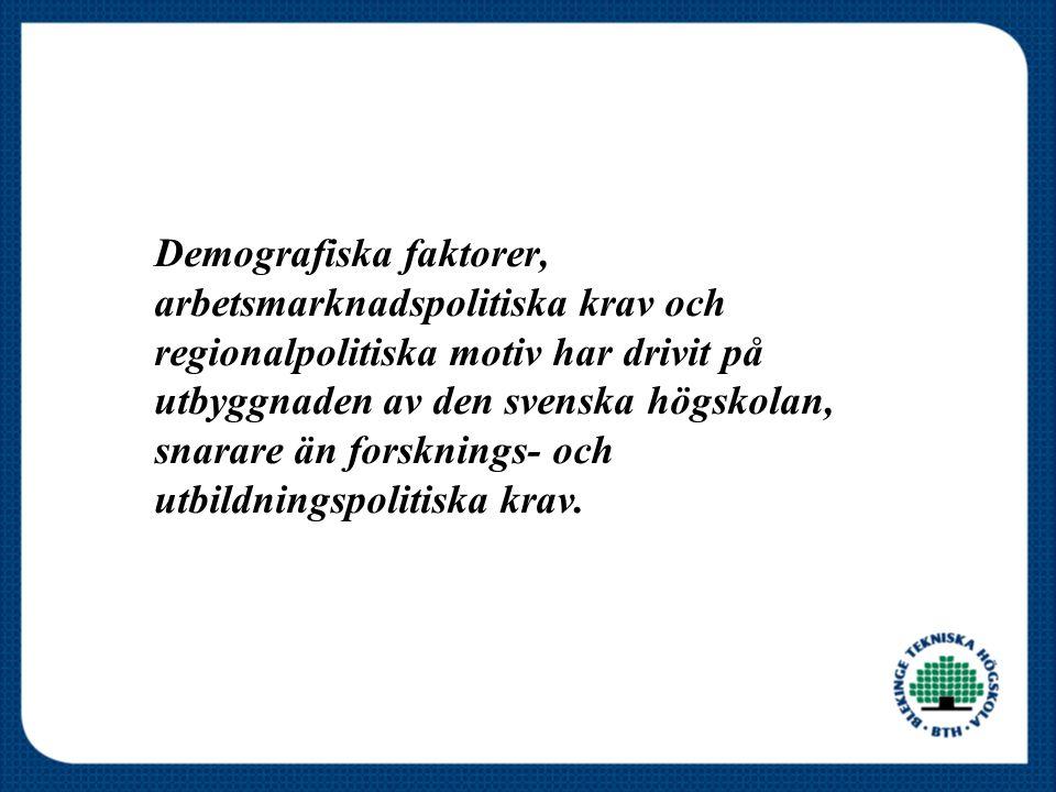 Demografiska faktorer, arbetsmarknadspolitiska krav och regionalpolitiska motiv har drivit på utbyggnaden av den svenska högskolan, snarare än forsknings- och utbildningspolitiska krav.