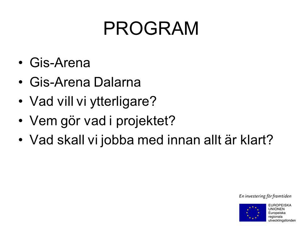 PROGRAM Gis-Arena Gis-Arena Dalarna Vad vill vi ytterligare? Vem gör vad i projektet? Vad skall vi jobba med innan allt är klart?