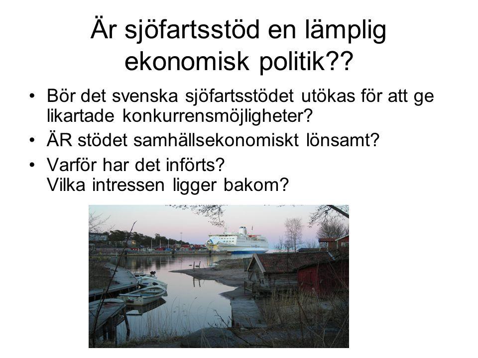 Är sjöfartsstöd en lämplig ekonomisk politik?? Bör det svenska sjöfartsstödet utökas för att ge likartade konkurrensmöjligheter? ÄR stödet samhällseko
