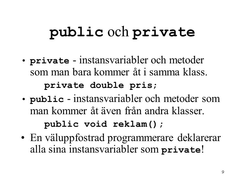 9 public och private private - instansvariabler och metoder som man bara kommer åt i samma klass.