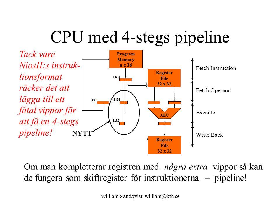 William Sandqvist william@kth.se CPU med 4-stegs pipeline Om man kompletterar registren med några extra vippor så kan de fungera som skiftregister för instruktionerna – pipeline.