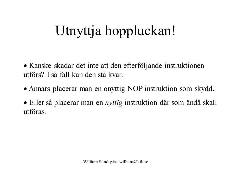William Sandqvist william@kth.se Utnyttja hoppluckan!  Kanske skadar det inte att den efterföljande instruktionen utförs? I så fall kan den stå kvar.