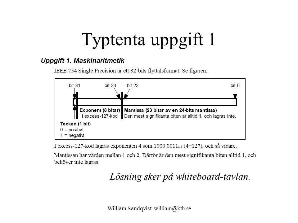 William Sandqvist william@kth.se Typtenta uppgift 1 Lösning sker på whiteboard-tavlan.
