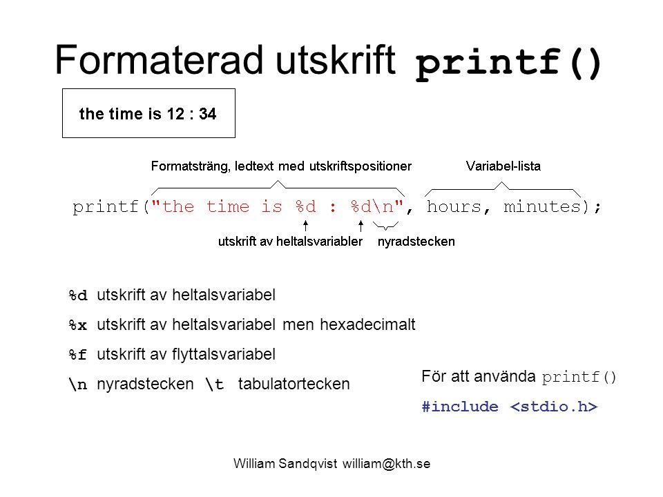 Formaterad utskrift printf() %d utskrift av heltalsvariabel %x utskrift av heltalsvariabel men hexadecimalt %f utskrift av flyttalsvariabel \n nyradst