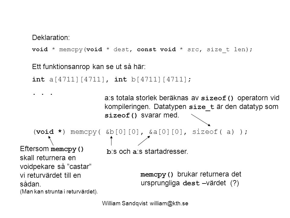William Sandqvist william@kth.se Deklaration: void * memcpy(void * dest, const void * src, size_t len); Ett funktionsanrop kan se ut så här: int a[471