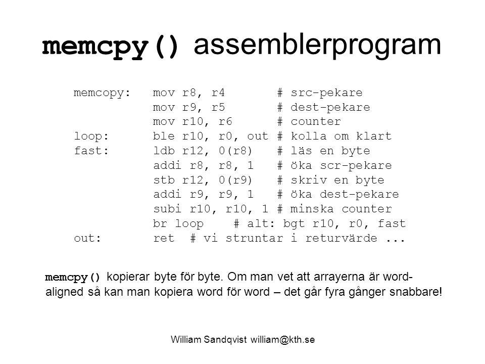 William Sandqvist william@kth.se memcpy() assemblerprogram memcopy: mov r8, r4 # src-pekare mov r9, r5 # dest-pekare mov r10, r6 # counter loop: ble r