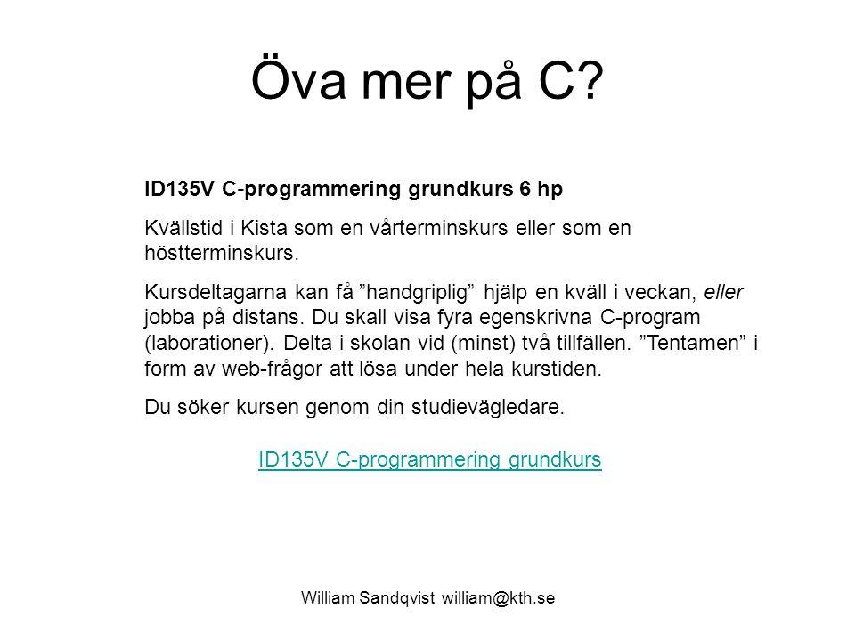 William Sandqvist william@kth.se Öva mer på C? ID135V C-programmering grundkurs 6 hp Kvällstid i Kista som en vårterminskurs eller som en höstterminsk