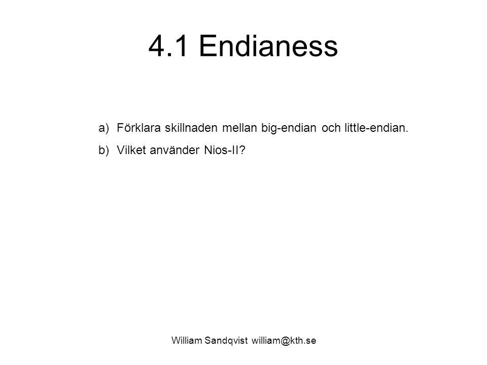 William Sandqvist william@kth.se 4.1 Endianess a)Förklara skillnaden mellan big-endian och little-endian. b)Vilket använder Nios-II?
