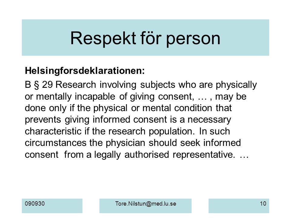 090930Tore.Nilstun@med.lu.se10 Respekt för person Helsingforsdeklarationen: B § 29 Research involving subjects who are physically or mentally incapabl