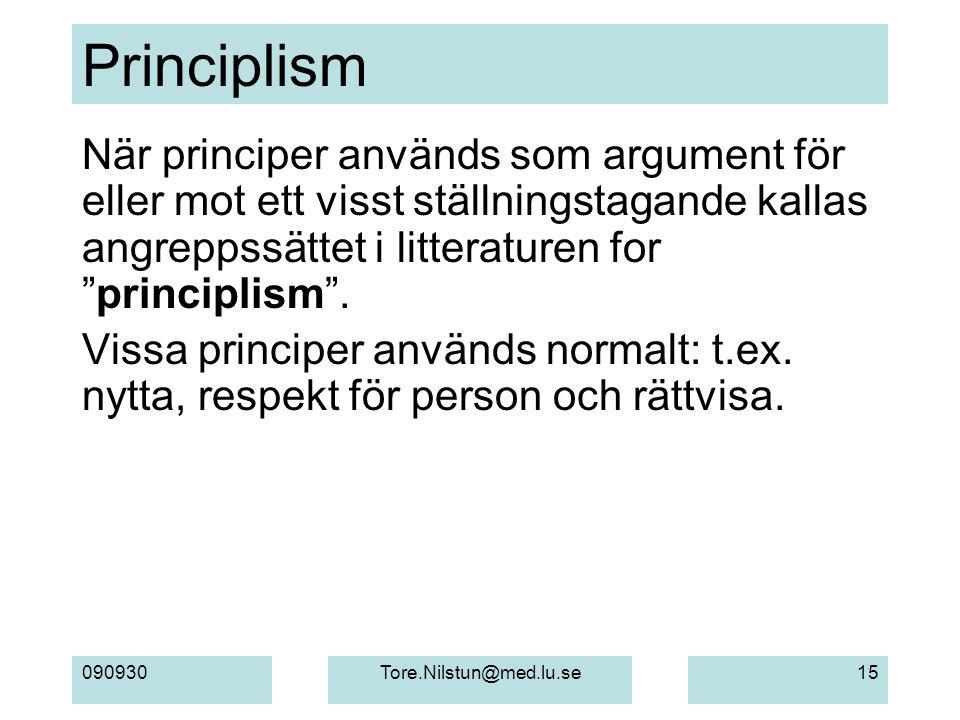 090930Tore.Nilstun@med.lu.se15 Principlism När principer används som argument för eller mot ett visst ställningstagande kallas angreppssättet i litter