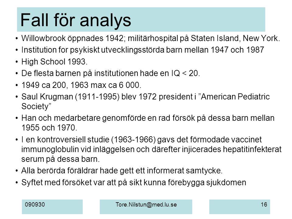 090930Tore.Nilstun@med.lu.se16 Fall för analys Willowbrook öppnades 1942; militärhospital på Staten Island, New York.