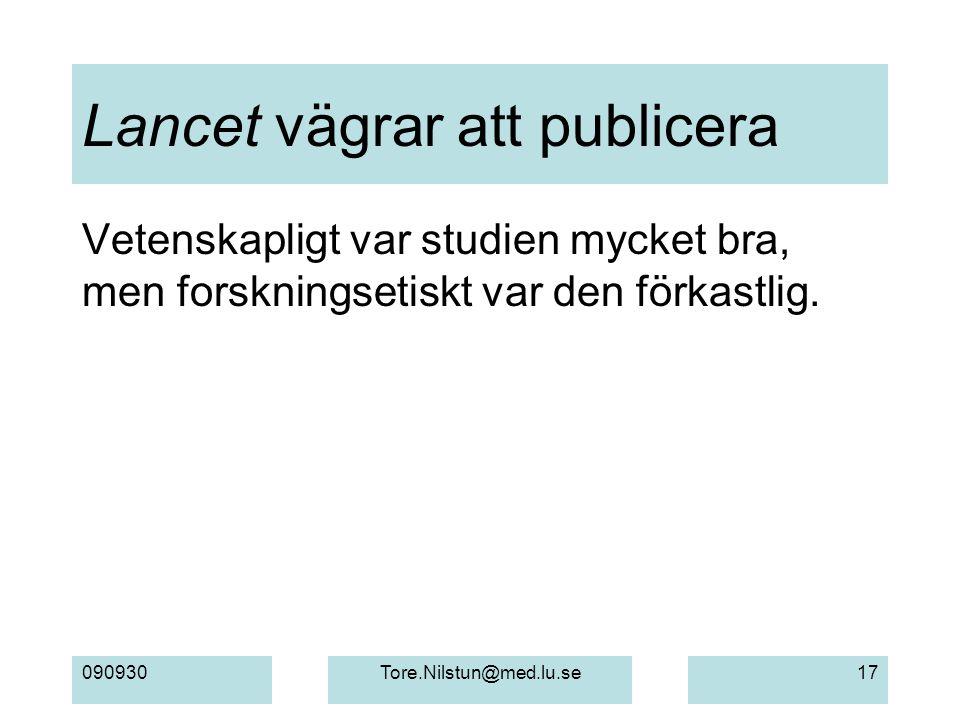 090930Tore.Nilstun@med.lu.se17 Lancet vägrar att publicera Vetenskapligt var studien mycket bra, men forskningsetiskt var den förkastlig.