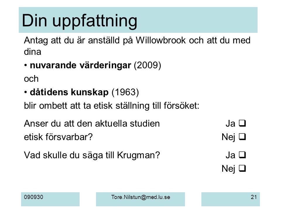 090930Tore.Nilstun@med.lu.se21 Din uppfattning Antag att du är anställd på Willowbrook och att du med dina nuvarande värderingar (2009) och dåtidens k
