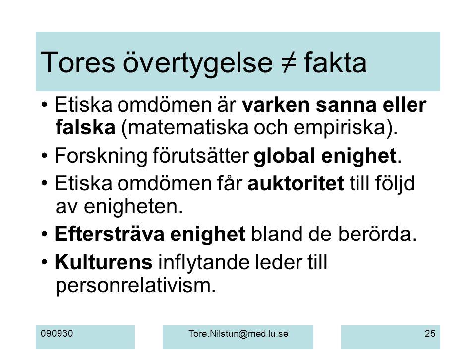 090930Tore.Nilstun@med.lu.se25 Tores övertygelse ≠ fakta Etiska omdömen är varken sanna eller falska (matematiska och empiriska). Forskning förutsätte