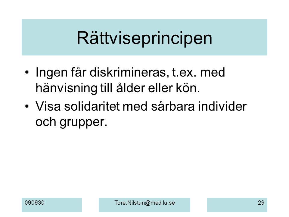 090930Tore.Nilstun@med.lu.se29 Rättviseprincipen Ingen får diskrimineras, t.ex. med hänvisning till ålder eller kön. Visa solidaritet med sårbara indi