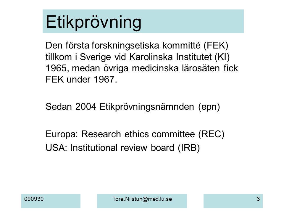 090930Tore.Nilstun@med.lu.se3 Etikprövning Den första forskningsetiska kommitté (FEK) tillkom i Sverige vid Karolinska Institutet (KI) 1965, medan övriga medicinska lärosäten fick FEK under 1967.