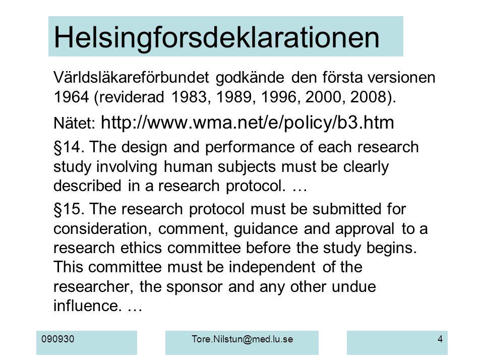 090930Tore.Nilstun@med.lu.se4 Helsingforsdeklarationen Världsläkareförbundet godkände den första versionen 1964 (reviderad 1983, 1989, 1996, 2000, 2008).