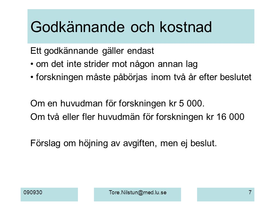 090930Tore.Nilstun@med.lu.se7 Godkännande och kostnad Ett godkännande gäller endast om det inte strider mot någon annan lag forskningen måste påbörjas