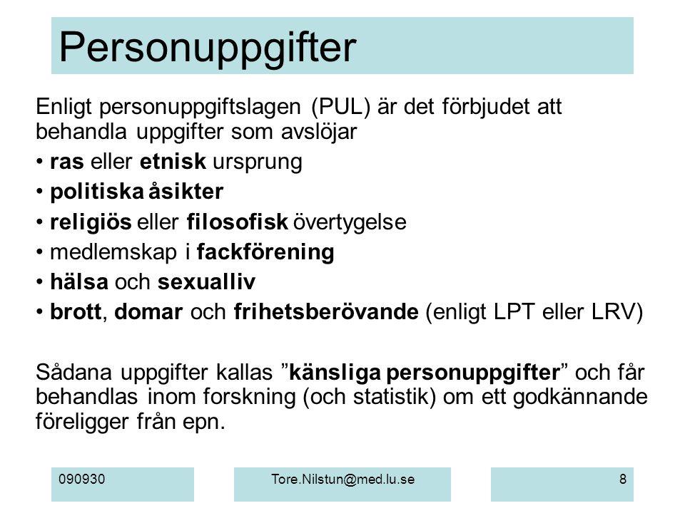 090930Tore.Nilstun@med.lu.se8 Personuppgifter Enligt personuppgiftslagen (PUL) är det förbjudet att behandla uppgifter som avslöjar ras eller etnisk u