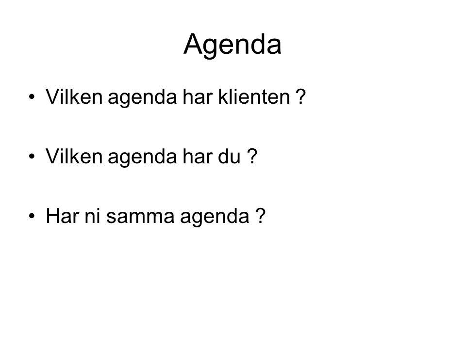 Agenda Vilken agenda har klienten ? Vilken agenda har du ? Har ni samma agenda ?