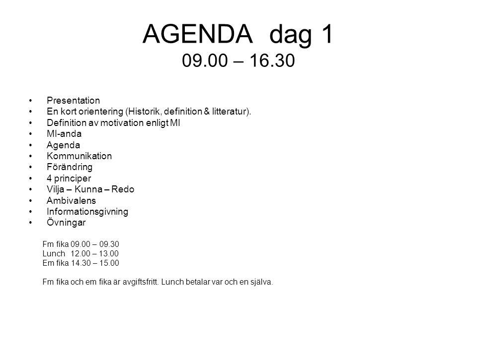 AGENDA dag 1 09.00 – 16.30 Presentation En kort orientering (Historik, definition & litteratur). Definition av motivation enligt MI MI-anda Agenda Kom