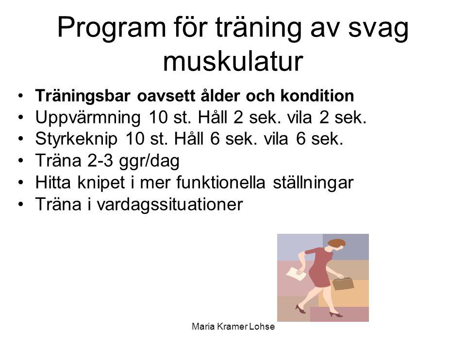 Maria Kramer Lohse Program för träning av svag muskulatur Träningsbar oavsett ålder och kondition Uppvärmning 10 st. Håll 2 sek. vila 2 sek. Styrkekni