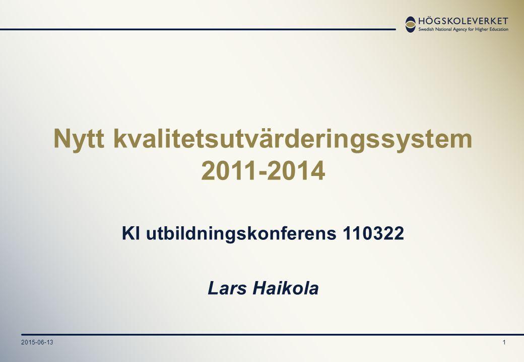 2015-06-131 Nytt kvalitetsutvärderingssystem 2011-2014 KI utbildningskonferens 110322 Lars Haikola