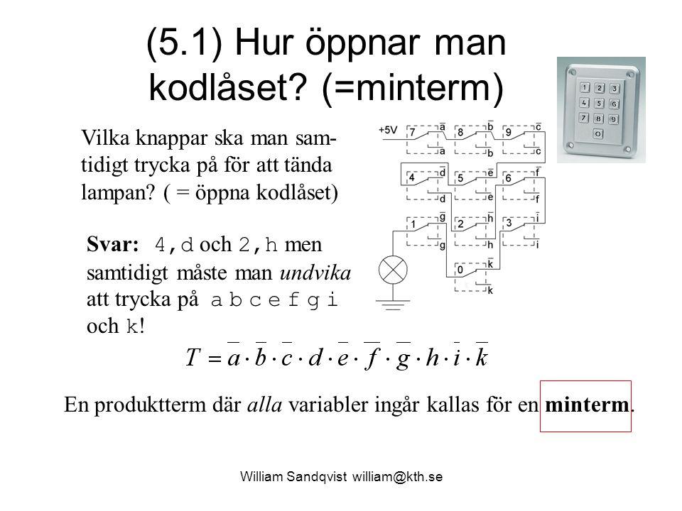 William Sandqvist william@kth.se (5.1) Hur öppnar man kodlåset? (=minterm) Vilka knappar ska man sam- tidigt trycka på för att tända lampan? ( = öppna