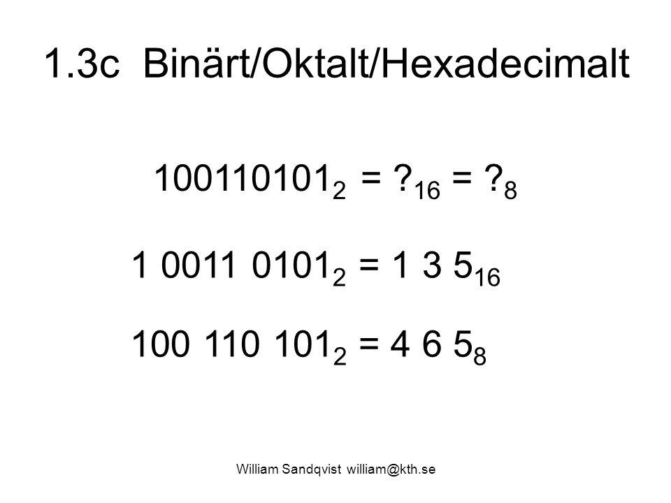 1.3c Binärt/Oktalt/Hexadecimalt William Sandqvist william@kth.se 100110101 2 = ? 16 = ? 8 1 0011 0101 2 = 1 3 5 16 100 110 101 2 = 4 6 5 8