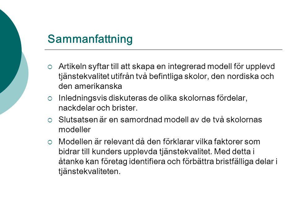 Sammanfattning  Artikeln syftar till att skapa en integrerad modell för upplevd tjänstekvalitet utifrån två befintliga skolor, den nordiska och den a