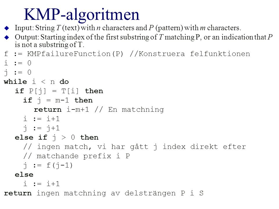 KMP-algoritmen  Input: String T (text) with n characters and P (pattern) with m characters.  Output: Starting index of the first substring of T matc