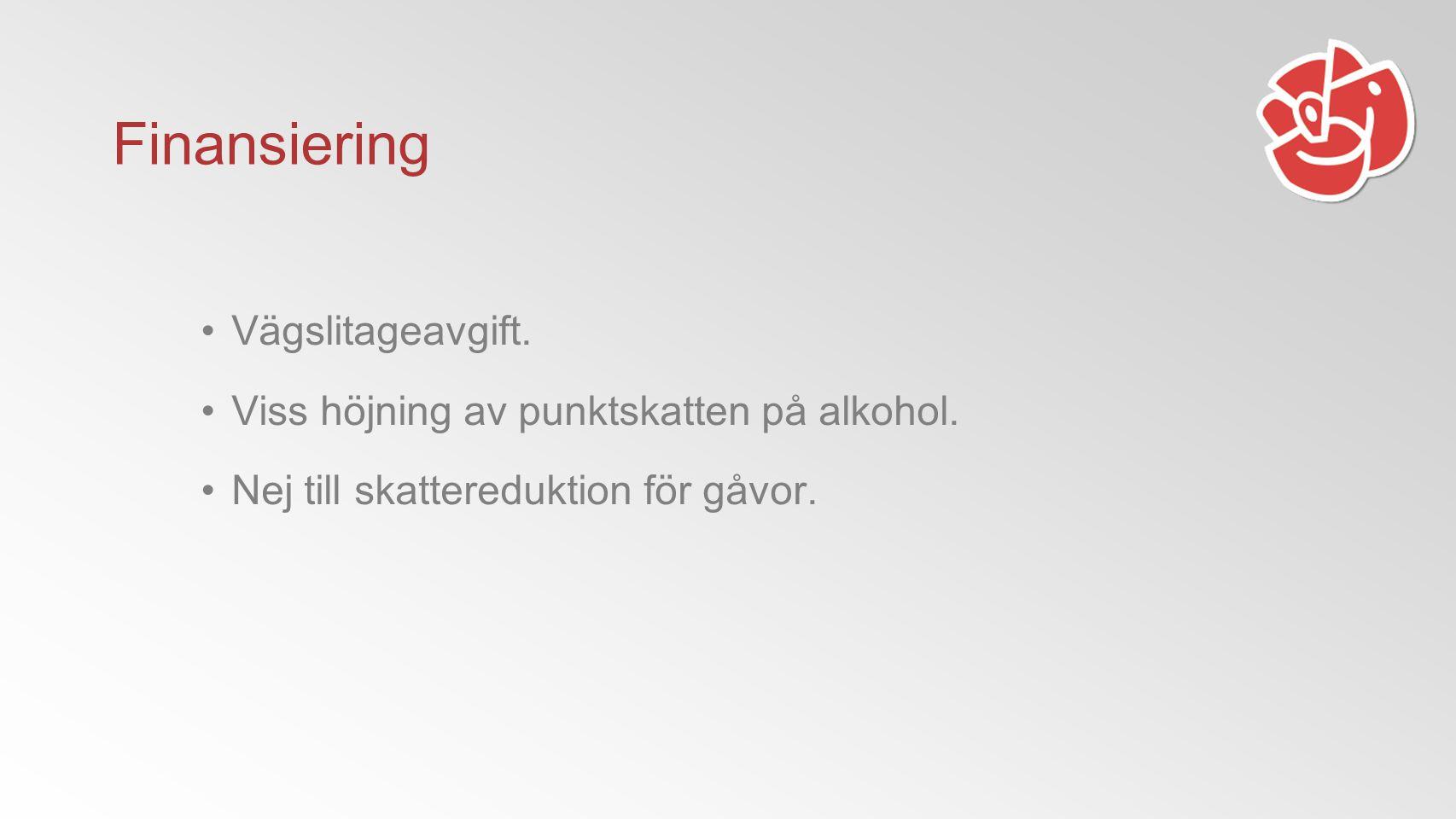 Finansiering Vägslitageavgift. Viss höjning av punktskatten på alkohol.