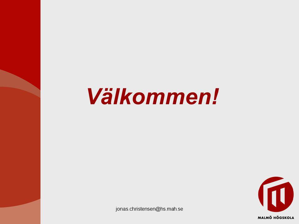 jonas.christensen@hs.mah.se Välkommen!