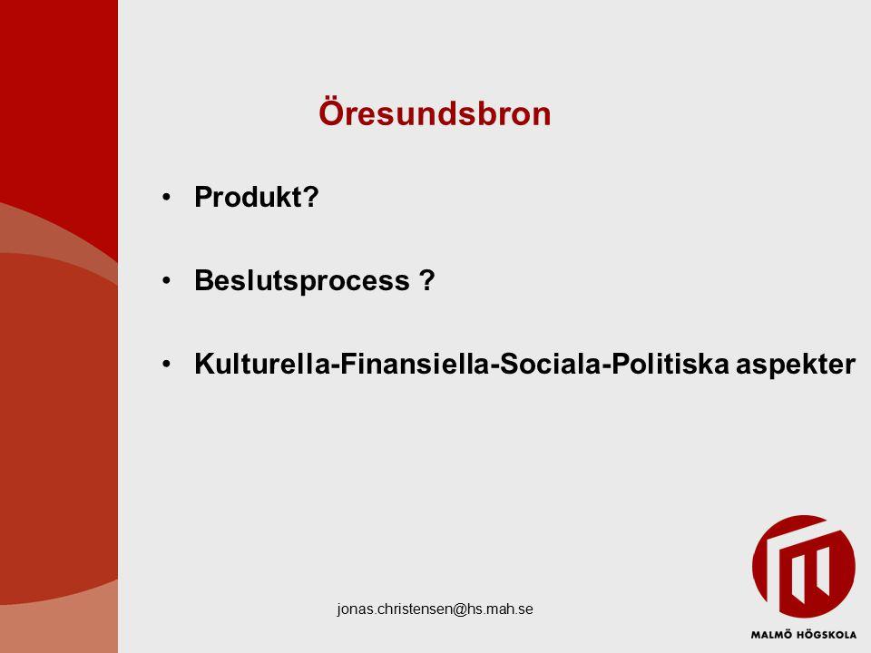 jonas.christensen@hs.mah.se Öresundsbron Produkt.Beslutsprocess .