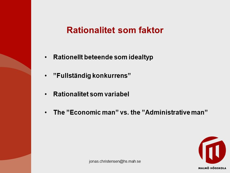 "jonas.christensen@hs.mah.se Rationalitet som faktor Rationellt beteende som idealtyp ""Fullständig konkurrens"" Rationalitet som variabel The ""Economic"