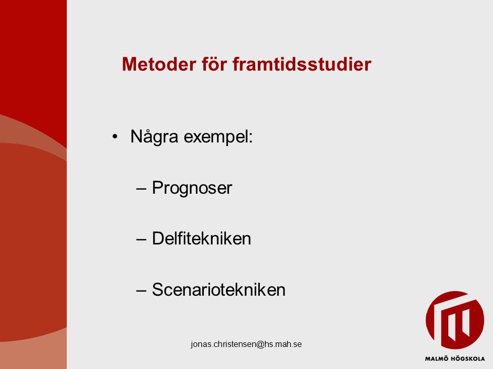 jonas.christensen@hs.mah.se Metoder för framtidsstudier Några exempel: –Prognoser –Delfitekniken –Scenariotekniken