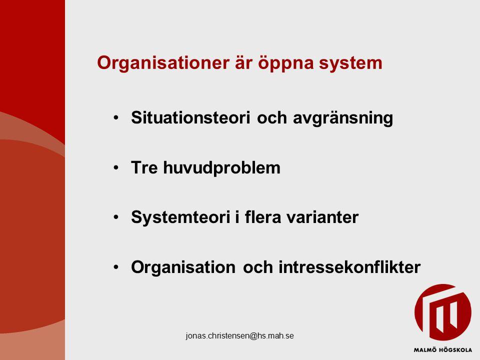 jonas.christensen@hs.mah.se Organisationer är öppna system Situationsteori och avgränsning Tre huvudproblem Systemteori i flera varianter Organisation och intressekonflikter