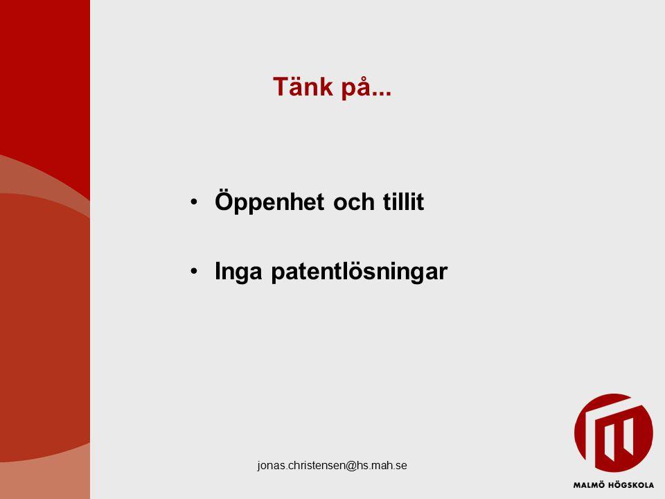 jonas.christensen@hs.mah.se Tänk på... Öppenhet och tillit Inga patentlösningar