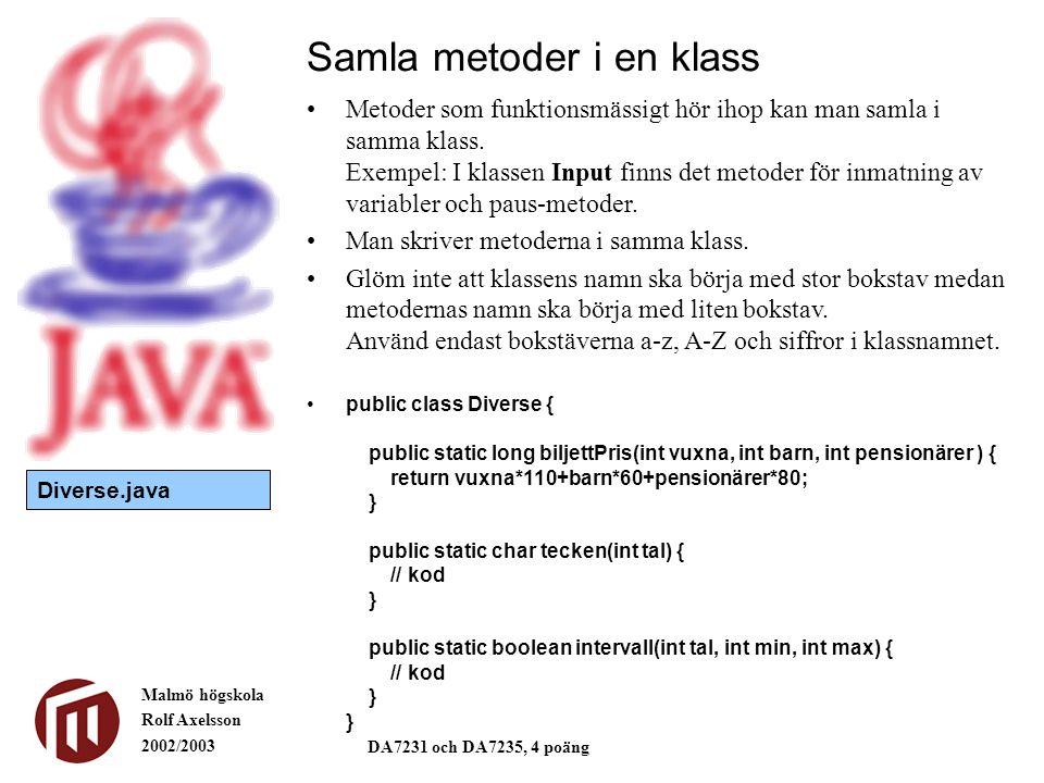 Malmö högskola Rolf Axelsson 2002/2003 DA7231 och DA7235, 4 poäng Samla metoder i en klass Metoder som funktionsmässigt hör ihop kan man samla i samma