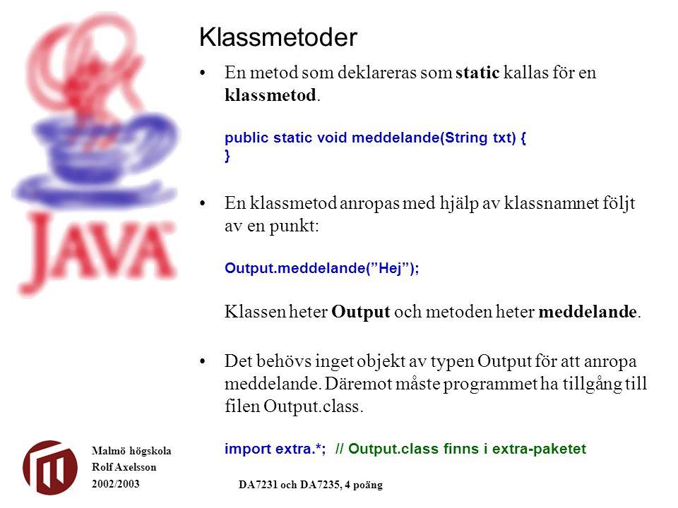 Malmö högskola Rolf Axelsson 2002/2003 DA7231 och DA7235, 4 poäng Klassmetoder En metod som deklareras som static kallas för en klassmetod. public sta