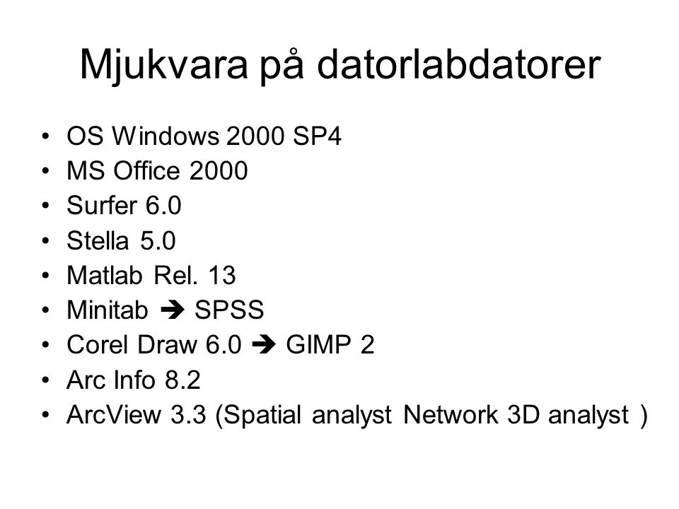 Mjukvara på datorlabdatorer OS Windows 2000 SP4 MS Office 2000 Surfer 6.0 Stella 5.0 Matlab Rel.