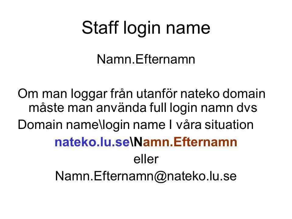 Staff login name Namn.Efternamn Om man loggar från utanför nateko domain måste man använda full login namn dvs Domain name\login name I våra situation nateko.lu.se\Namn.Efternamn eller Namn.Efternamn@nateko.lu.se