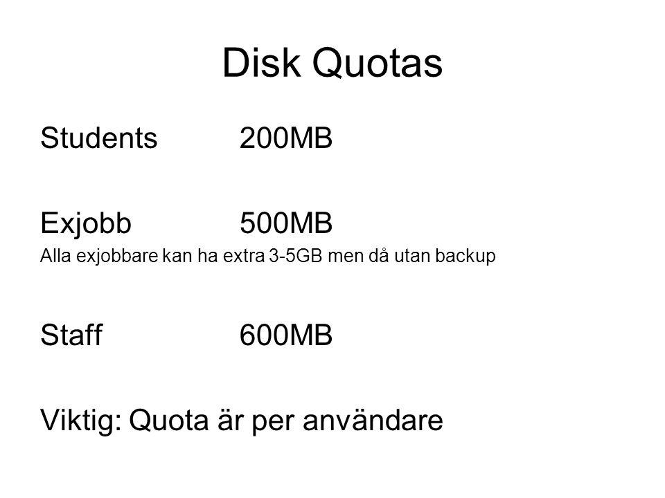 Disk Quotas Students200MB Exjobb500MB Alla exjobbare kan ha extra 3-5GB men då utan backup Staff600MB Viktig: Quota är per användare