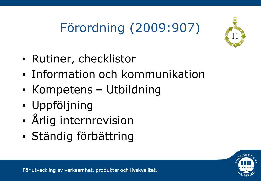 För utveckling av verksamhet, produkter och livskvalitet. Förordning (2009:907) Rutiner, checklistor Information och kommunikation Kompetens – Utbildn