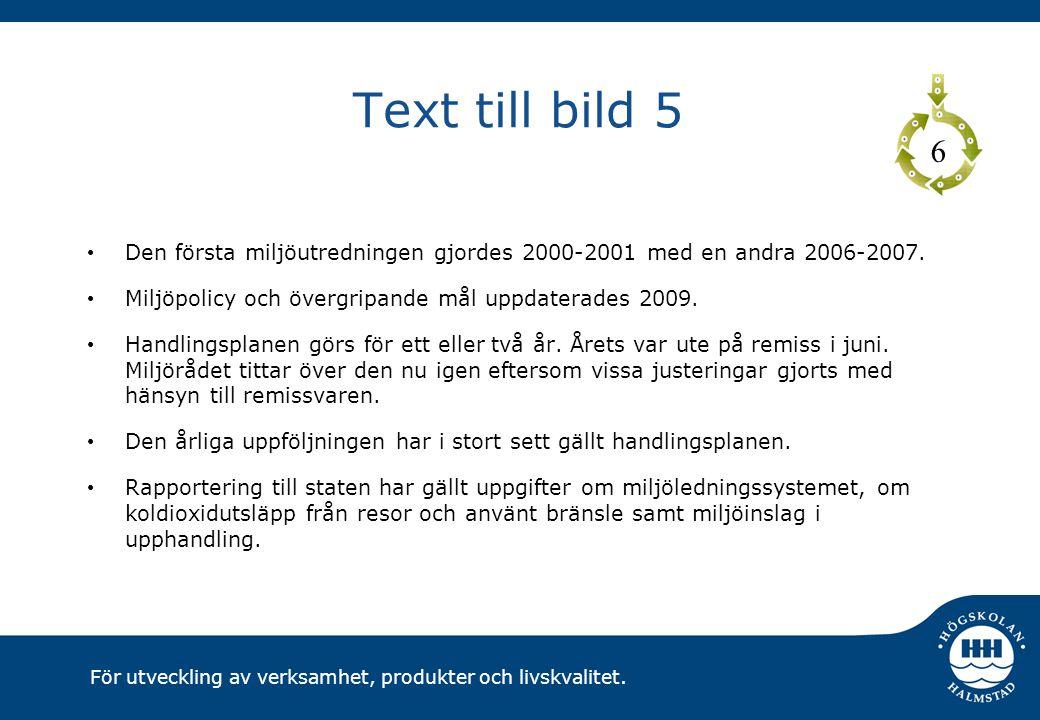 För utveckling av verksamhet, produkter och livskvalitet. Text till bild 5 Den första miljöutredningen gjordes 2000-2001 med en andra 2006-2007. Miljö