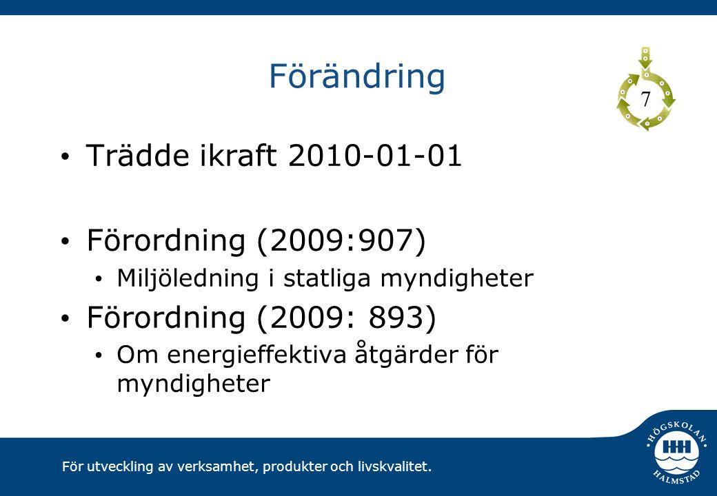 För utveckling av verksamhet, produkter och livskvalitet. Förändring Trädde ikraft 2010-01-01 Förordning (2009:907) Miljöledning i statliga myndighete