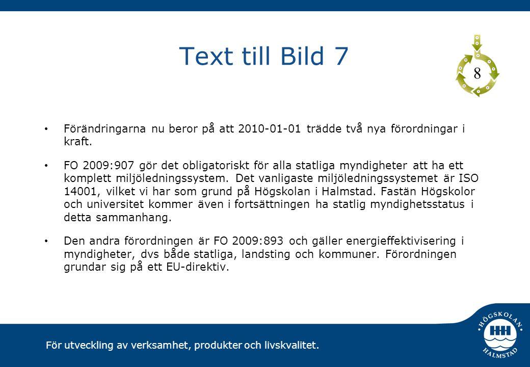 För utveckling av verksamhet, produkter och livskvalitet. Text till Bild 7 Förändringarna nu beror på att 2010-01-01 trädde två nya förordningar i kra