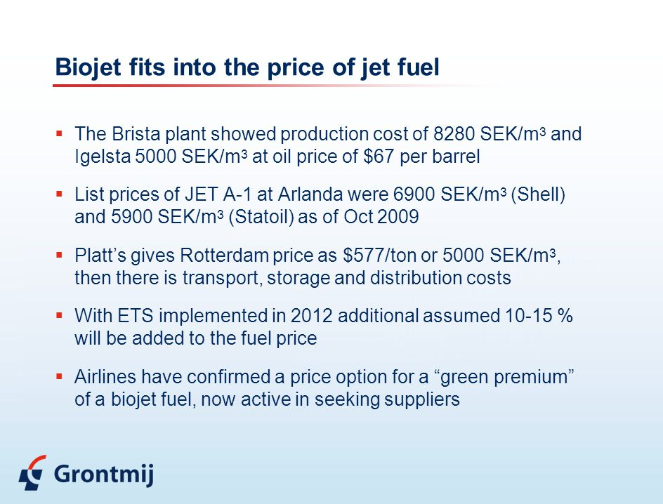 Biojet fits into the price of jet fuel  The Brista plant showed production cost of 8280 SEK/m 3 and Igelsta 5000 SEK/m 3 at oil price of $67 per barr