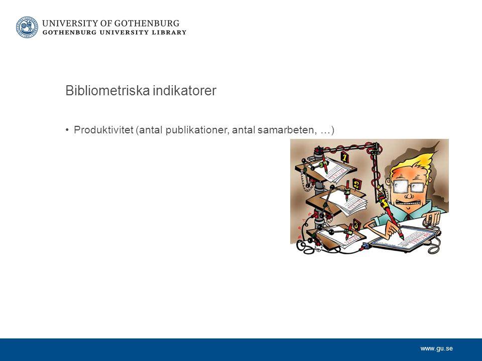 www.gu.se Bibliometriska indikatorer Produktivitet (antal publikationer, antal samarbeten, …)